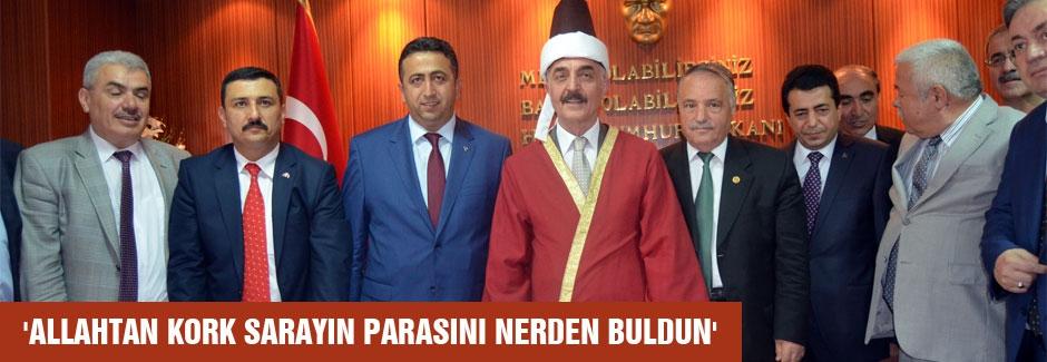 MHP'li Büyükataman: Allah'ta kork, Sarayın parasını nereden buldun?