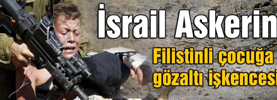 İsrail askerlerinden kolu alçılı Filistinli çocuğa gözaltı işkencesi