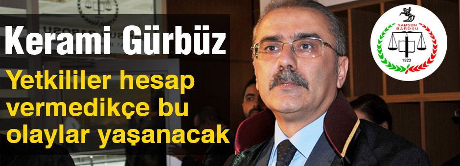 Samsun Baro Başkanı: Yetkililer hesap vermedikçe bu olaylar yaşanacak