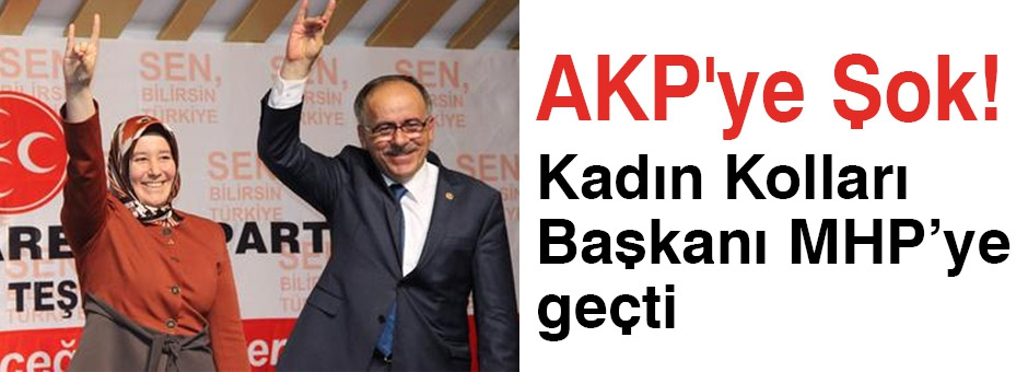 AKP'ye Şok! Kadın Kolları Başkanı MHP'ye Geçti