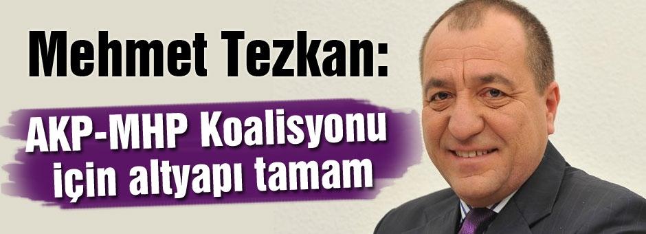 Tezkan; 'AKP-MHP Koalisyonu için altyapı tamam' dedi