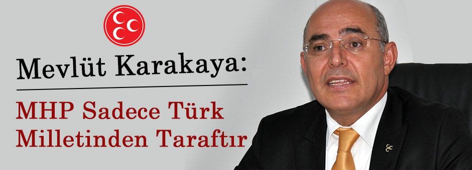 MHP'li Karakaya: MHP Sadece Türk Milletinden Taraftır