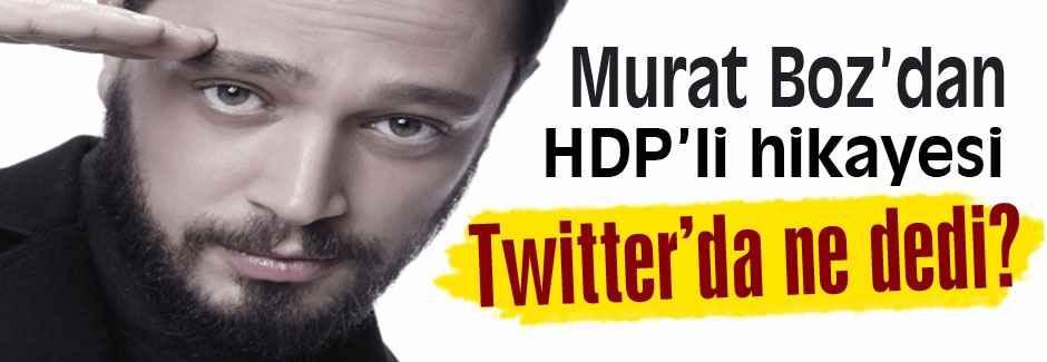 Murat Boz'un HDP'li hikayesi...
