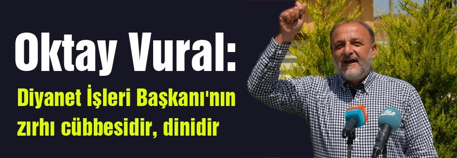 Vural: Diyanet İşleri Başkanı'nın zırhı cübbesidir, dinidir