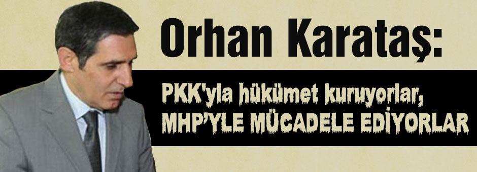 Karataş; PKK'yla hükümet kuruyorlar, MHP'yle....