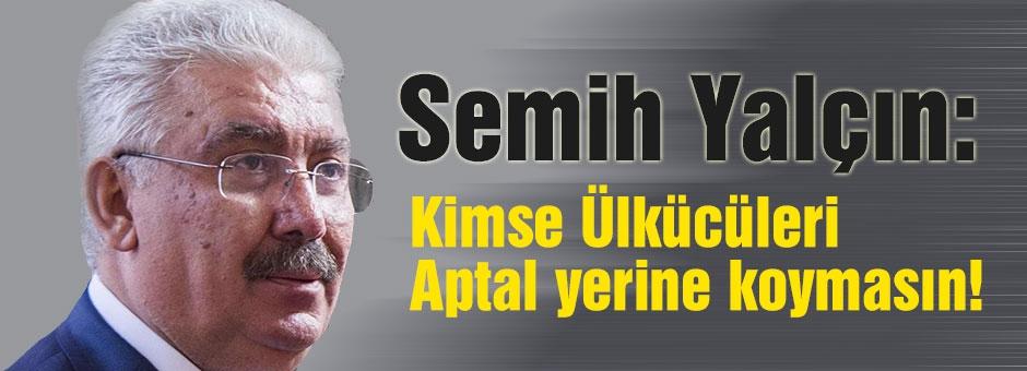 MHP'li Yalçın; Kimse Ülkücüleri Aptal yerine koymasın!