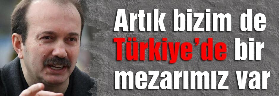 Artık bizim de Türkiye'de bir mezarımız var