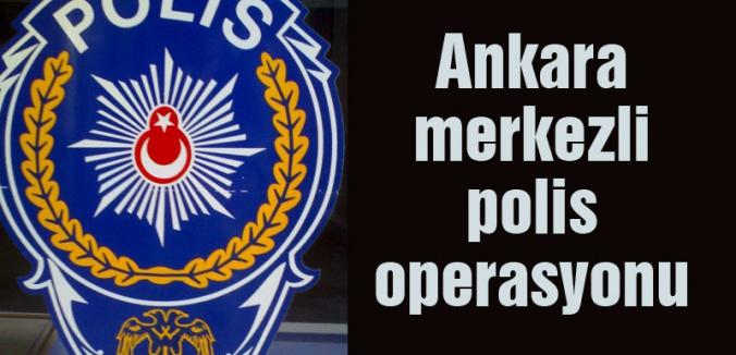 Ankara Merkezli Operasyon Çok sayıda Polis Gözaltına Alındı