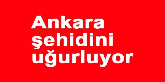 Ankara şehidini uğurluyor