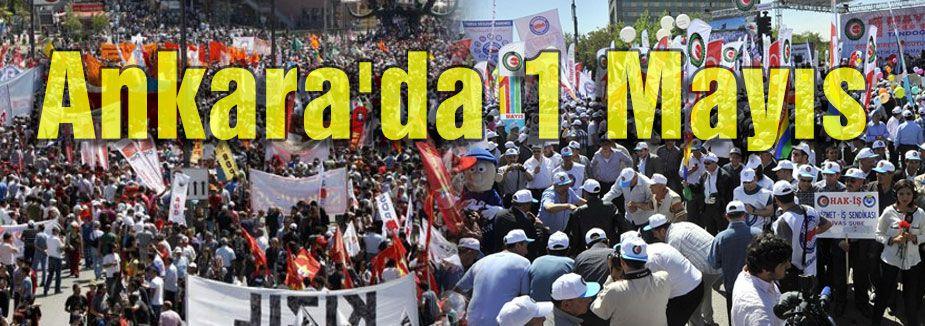 Ankara'da 1 Mayıs ve son durum....
