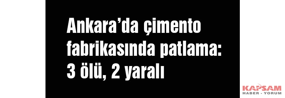 Ankara'da çimento fabrikasında patlama