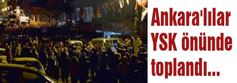 Ankara'lılar YSK önünde toplandı...