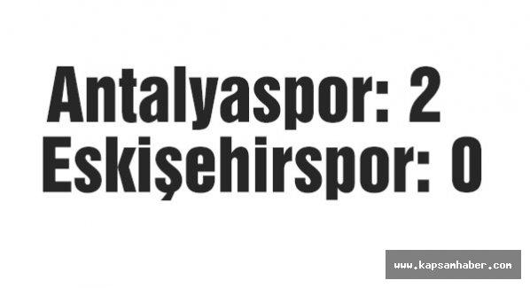 Antalyaspor: 2 - Eskişehirspor: 0