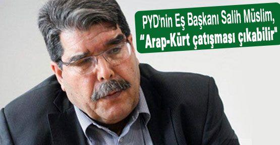 Arap-Kürt çatışması çıkabilir...