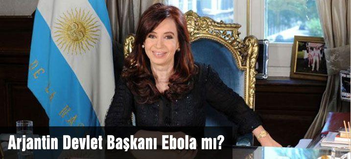 Arjantin Devlet Başkanı Ebola mı?