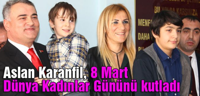 Aslan Karanfil, 8 Mart Dünya Kadınlar Gününü Kutladı