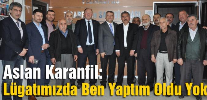 Aslan Karanfil: Lügatımızda Ben Yaptım Oldu Yok