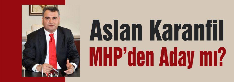 Aslan Karanfil MHP'den Aday Adayı mı?