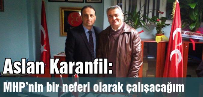 Aslan Karanfi:l MHP'nin bir neferi olarak çalışacağım