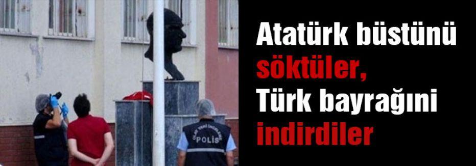 Atatürk büstünü söktüler, Türk bayrağıni indirdiler