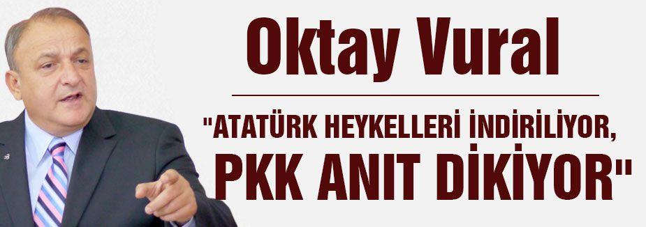 """""""ATATÜRK HEYKELLERİ İNDİRİLİYOR, PKK ANIT DİKİYOR"""""""