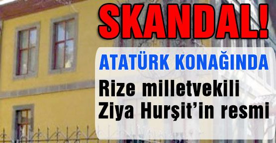 Atatürk'ün Konağı'nda Skandal...