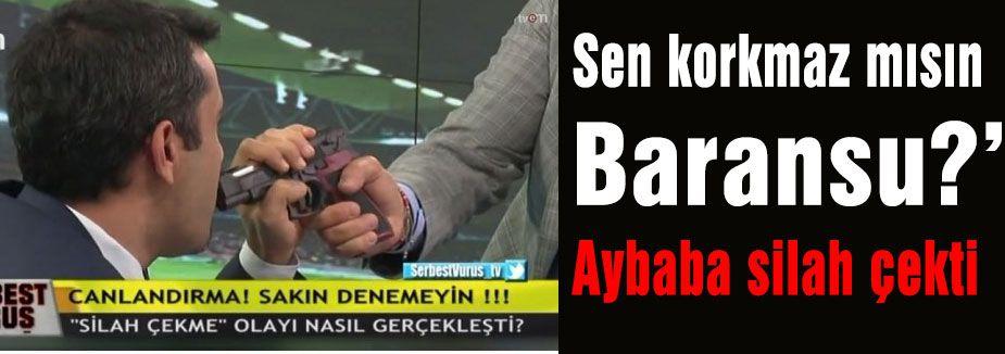 Aybaba Baransu'ya Silah Çekti!