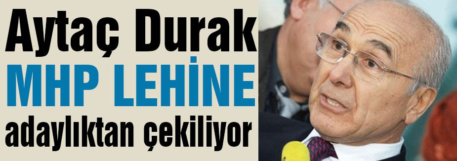 Aytaç Durak MHP Lehine Adaylıktan Çekildi