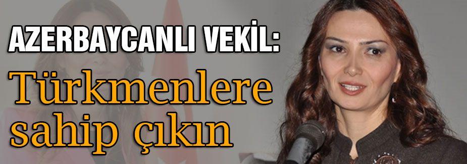 Azerbaycanlı Vekil: Türkmenlere sahip çıkın
