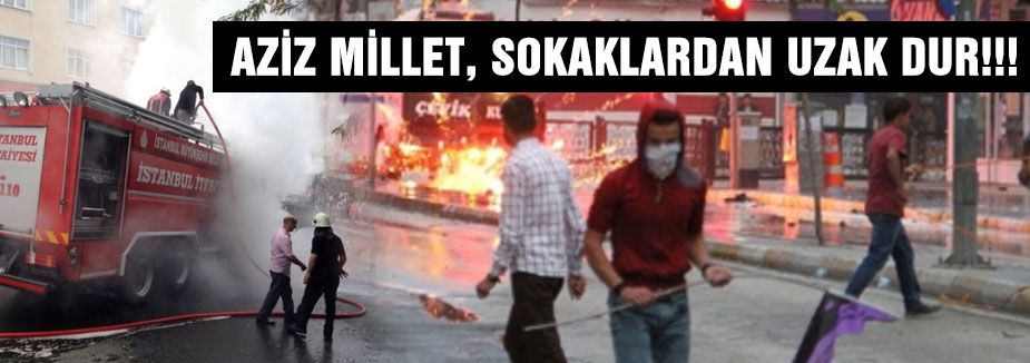 AZİZ MİLLET, SOKAKLARDAN UZAK DUR!!!