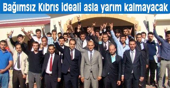 Bağımsız Kıbrıs ideali asla yarım kalmayacak!