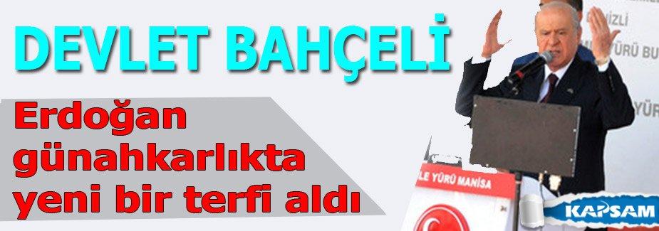 Bahçeli: Erdoğan günahkarlıkta yeni bir terfi aldı