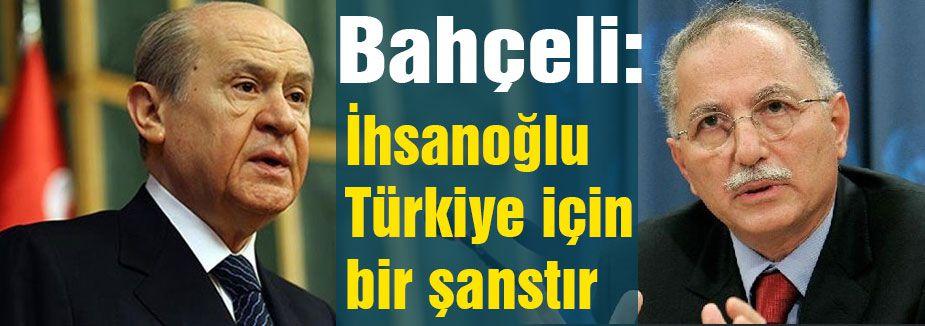Bahçeli: İhsanoğlu Türkiye için bir şanstır