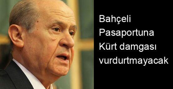 Bahçeli Pasaportuna Kürt damgası vurdurtmayacak