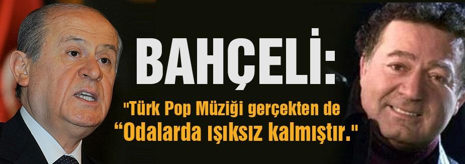 """Bahçeli : """"Türk Pop Müziği gerçekten de """"Odalarda ışıksız kalmıştır."""""""