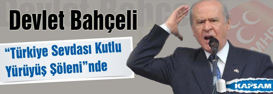 """Bahçeli Türkiye Sevdası Kutlu Yürüyüş Şöleni""""nde konuştu"""