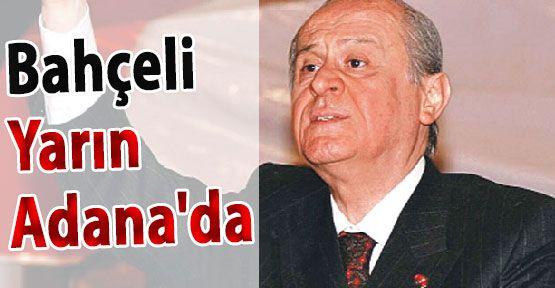 Bahçeli ,Yarın Miting İçin Adana'ya Gidiyor