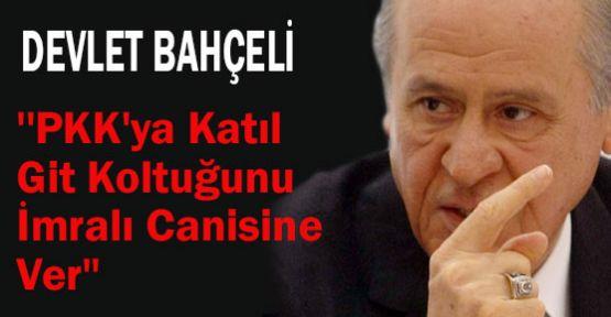 Bahçeli:''Git PKK'ya Katıl ,Koltuğunu İmralı Canisine Ver''