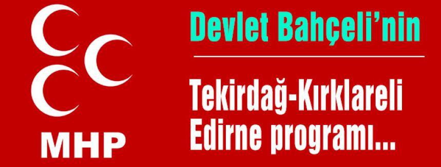 Bahçeli'nin Tekirdağ-Kırklareli-Edirne programı