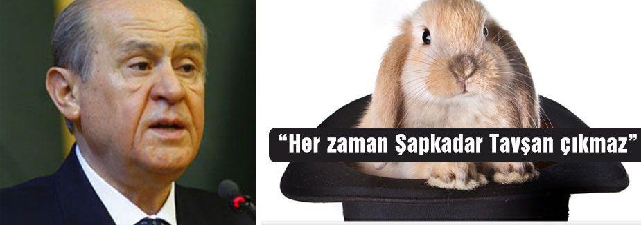 Bahçeli:'Şapkadan her zaman tavşan çıkmaz'