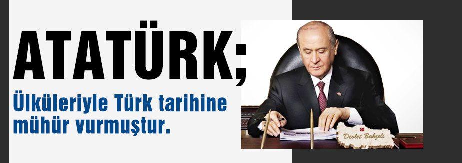 Bahçeli:ülküleriyle Türk tarihine mühür vurmuştur