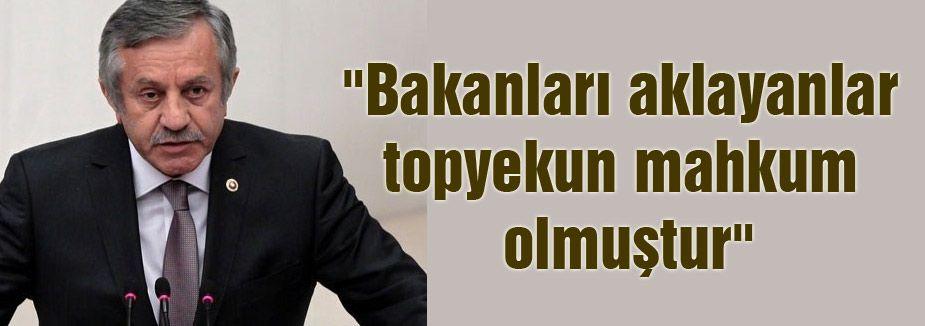 """""""Bakanları aklayanlar topyekun mahkum olmuştur"""""""