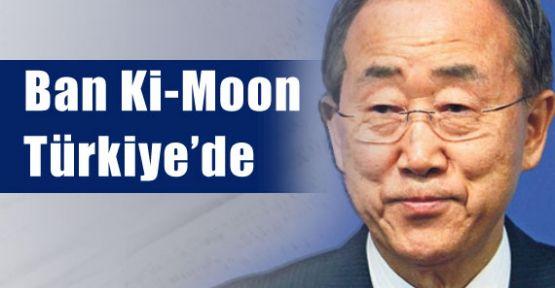 Ban Ki-Moon Türkiye'de