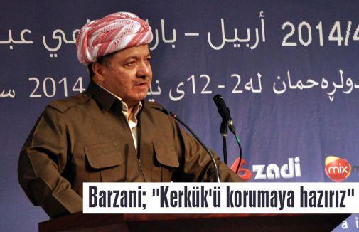 "Barzani; ""Kerkük'ü korumaya hazırız"""