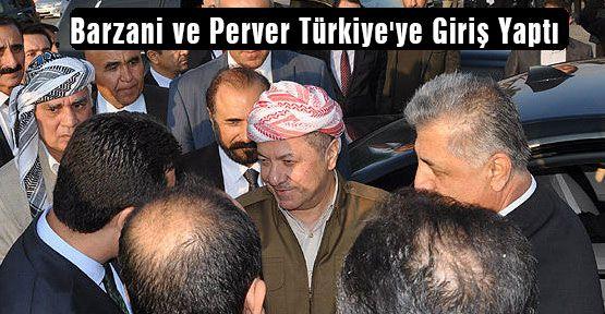 Barzani ve Perver Türkiye'ye Giriş Yaptı
