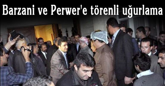 Barzani ve Perwer'e törenli uğurlama
