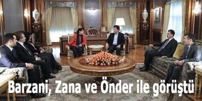 Barzani, Zana ve Önder ile görüştü