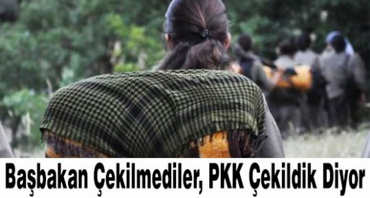 Başbakan Çekilmediler, PKK Çekildik Diyor