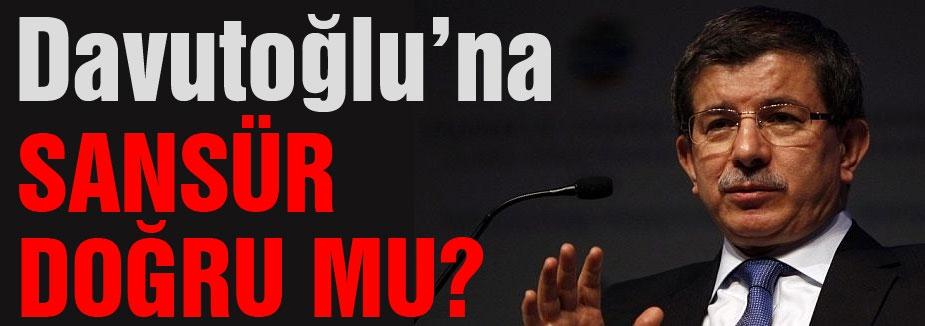 Başbakan Davutoğlu'na Sansür mü var?