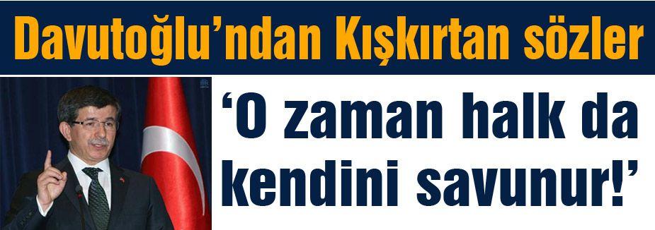 Başbakan Davutoğlu'ndan Kışkırtıcı çağrı